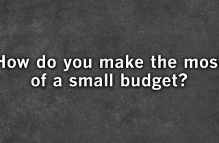 How do you make the most of a small budget?