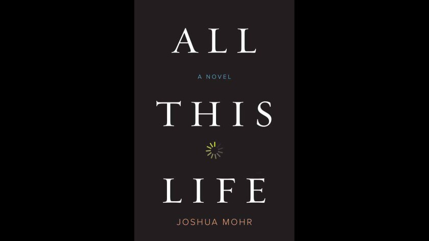 """""""All this Life"""" by Joshua Mohr."""