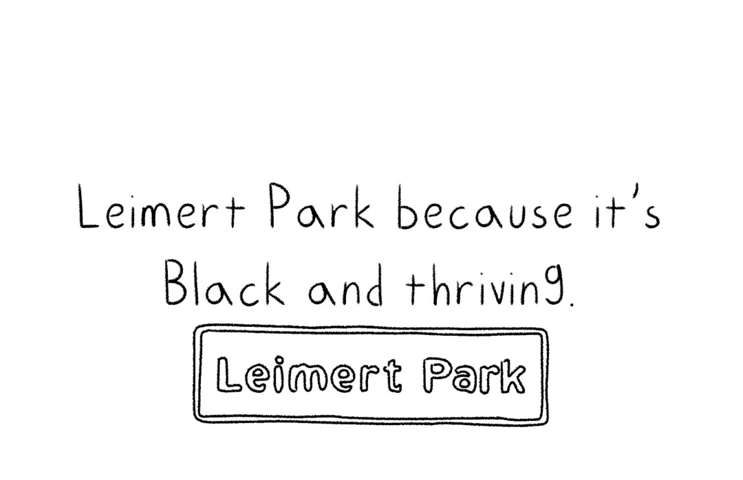 """The words """"Leimert Park because it's Black and thriving."""""""
