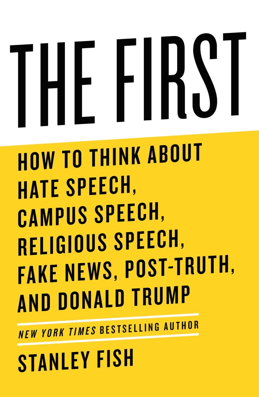"""""""The First: How to Think About Hate Speech, Campus Speech, Religious Speech, Fake News, Post-Truth, and Donald Trump."""""""