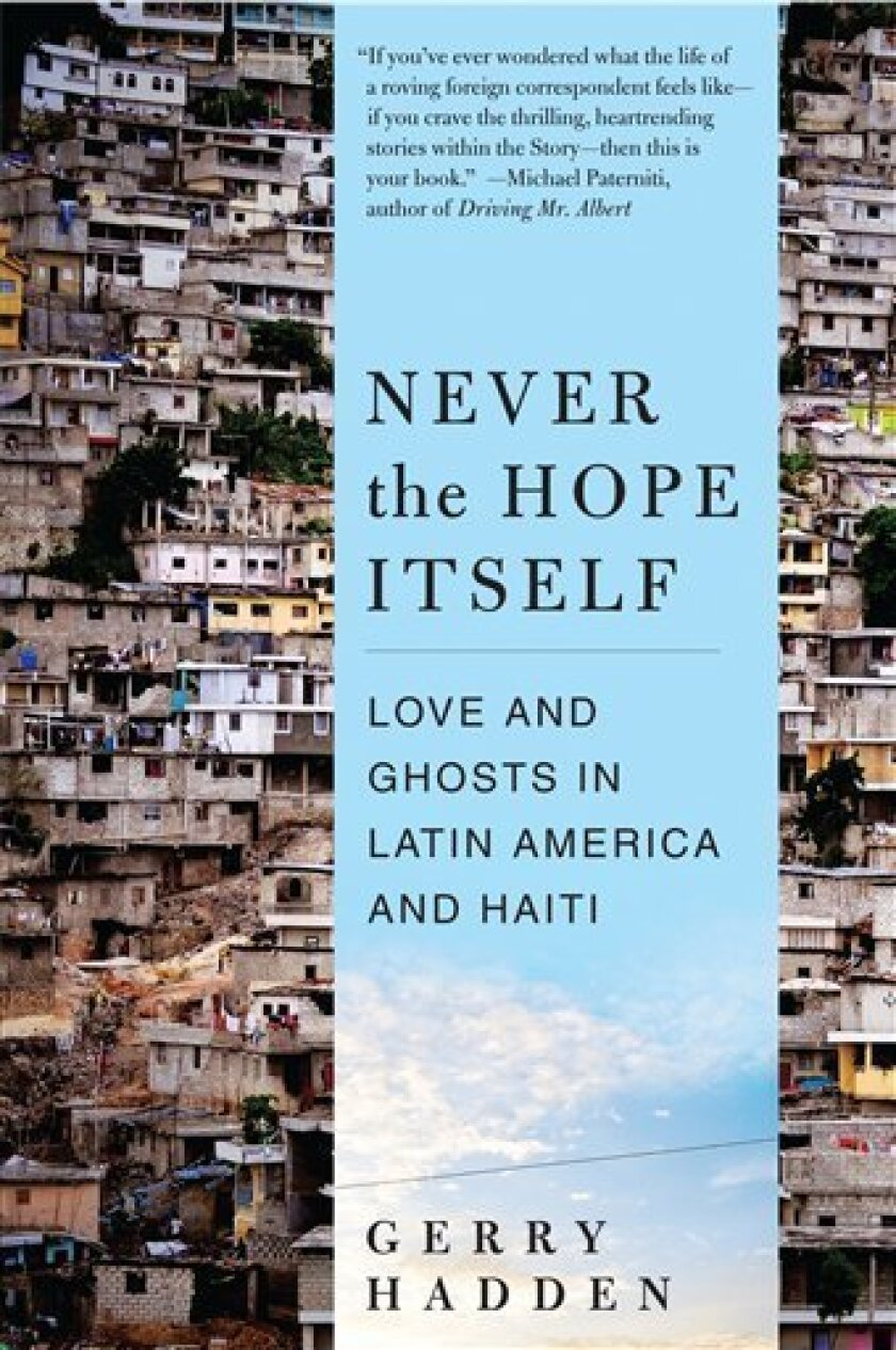 """In this book cover image released by Harper Perennial, """"Never the Hope Itself: Love and Ghosts in Latin America and Haiti"""" by Gerry Hadded, is shown. (AP Photo/Harper Perennial)"""