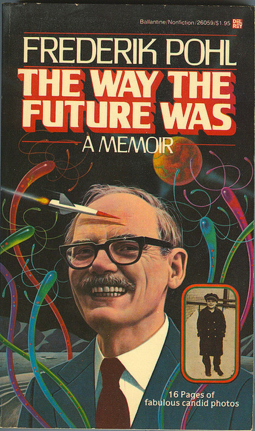 "Frederik Pohl's memoir ""The Way the Future Was."""