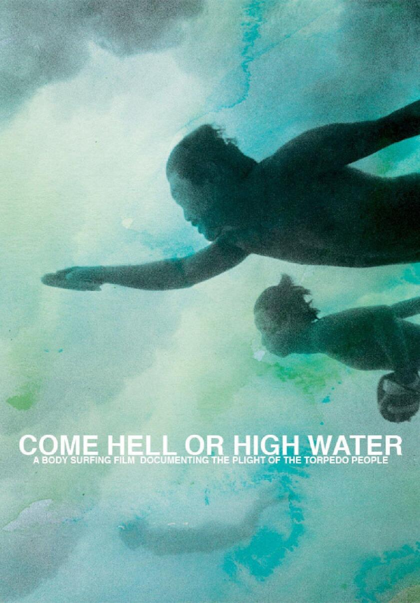 Huntington Surf & Sport in Huntington Beach will host a showing of 'Come Hell or High Water,' a bodysurfing documentary by former pro surfer Keith Malloy. Doors open Friday night at 6:30, the film starts at 7 and there will be a Q&A session with Malloy at 7:45.