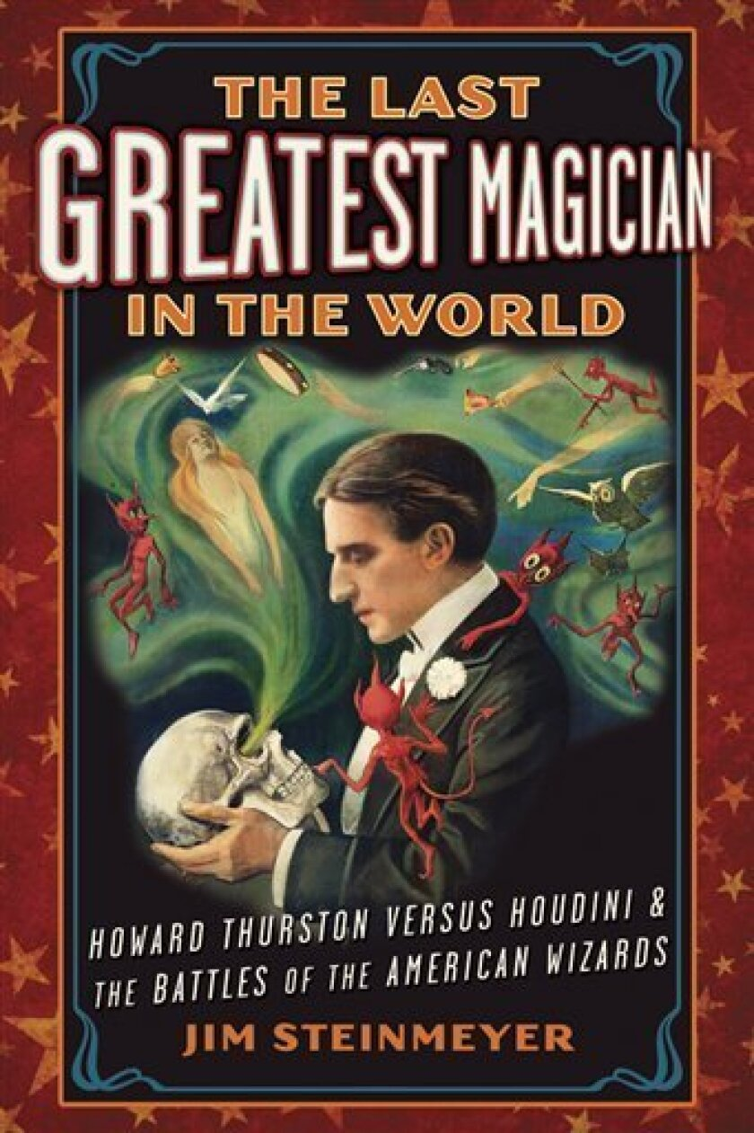 """In this book cover image released by Tarcher/Penguin, """"The Last Greatest Magician in the World, Howard Thurston versus Houdini & the Battles of the American Wizards"""" by Jim Steinmeyer, is shown. (AP Photo/Tarcher/Penguin)"""