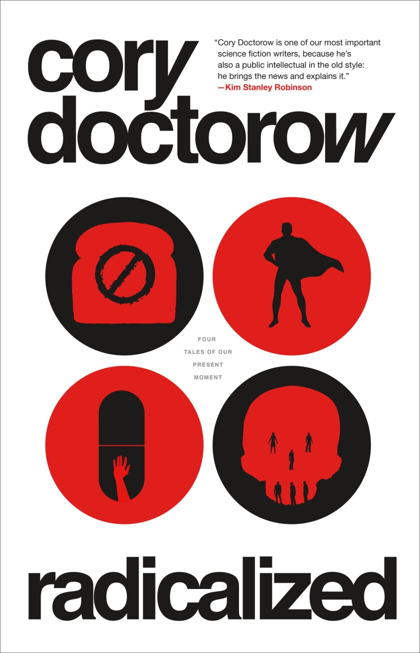 "A book jacket for Cory Doctorow's ""Radicalized."" Credit: Tor Books"