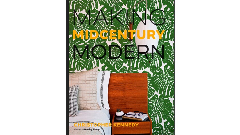 """""""Making Midcentury Modern,"""" by Christopher Kennedy."""